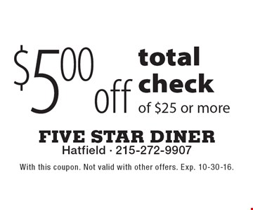 $5 off total check of $25 or more. With this coupon. Not valid with other offers. Exp. 10-30-16.