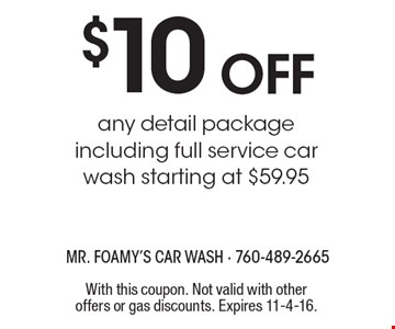 $10 off any detail package. Including full service car wash starting at $59.95. With this coupon. Not valid with other offers or gas discounts. Expires 11-4-16.