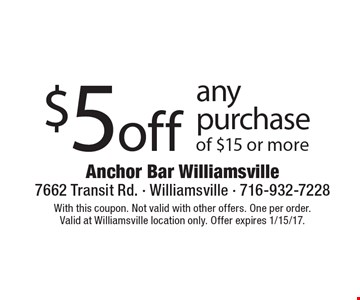 $5 off any purchase of $15 or more. With this coupon. Not valid with other offers. One per order. Valid at Williamsville location only. Offer expires 1/15/17.