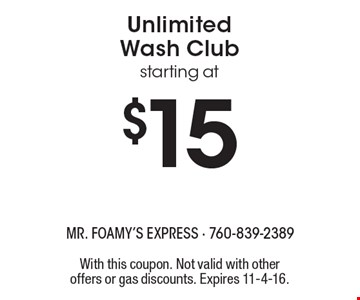 Unlimited Wash Club starting at $15. With this coupon. Not valid with other offers or gas discounts. Expires 11-4-16.