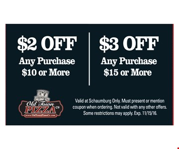 $2 off any purchase of $10 or more OR $3 off any purchase of $15 or more. Valid at Schaumburg only. Must present or mention coupon when ordering. Not valid with any other offers. Some restrictions may apply. Expires 11/15/16.