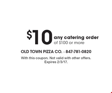 $10 Off any catering order of $100 or more. With this coupon. Not valid with other offers. Expires 2/3/17.
