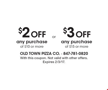 $2 off any purchase of $10 or more OR $3 off any purchase of $15 or more. With this coupon. Not valid with other offers. Expires 2/3/17.