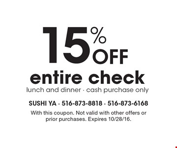 15% off entire check. Lunch and dinner. Cash purchase only. With this coupon. Not valid with other offers or prior purchases. Expires 10/28/16.