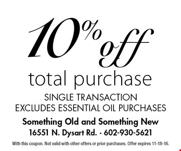 10% off total purchase, single transaction excludes essential oil purchases. With this coupon. Not valid with other offers or prior purchases. Offer expires 11-18-16.
