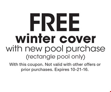 FREE winter cover with new pool purchase (rectangle pool only). With this coupon. Not valid with other offers or prior purchases. Expires 10-21-16.