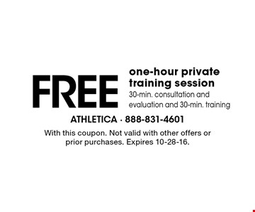 Free one-hour private training session. 30-min. consultation and evaluation and 30-min. training. With this coupon. Not valid with other offers or prior purchases. Expires 10-28-16.