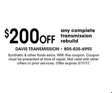 $200 Off any complete transmission rebuild. Synthetic & other fluids extra. With this coupon. Coupon must be presented at time of repair. Not valid with other offers or prior services. Offer expires 3/17/17.