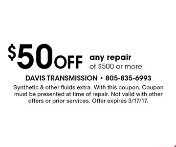$50 Off any repair of $500 or more. Synthetic & other fluids extra. With this coupon. Coupon must be presented at time of repair. Not valid with other offers or prior services. Offer expires 3/17/17.