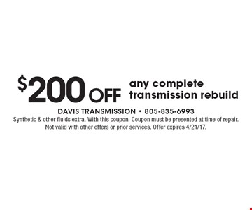 $200 Off any complete transmission rebuild. Synthetic & other fluids extra. With this coupon. Coupon must be presented at time of repair. Not valid with other offers or prior services. Offer expires 4/21/17.