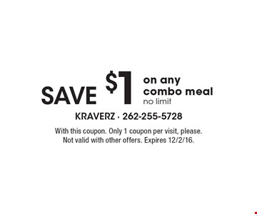 Save $1 on any combo meal no limit. With this coupon. Only 1 coupon per visit, please. Not valid with other offers. Expires 12/2/16.