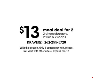 $13 meal deal for 2. 2 cheeseburgers, 2 fries & 2 sodas. With this coupon. Only 1 coupon per visit, please. Not valid with other offers. Expires 2/3/17.