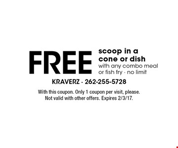 Free scoop in a cone or dish with any combo meal or fish fry. No limit. With this coupon. Only 1 coupon per visit, please. Not valid with other offers. Expires 2/3/17.