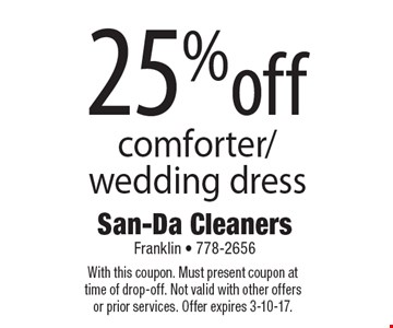 25% off comforter/wedding dress. With this coupon. Must present coupon at time of drop-off. Not valid with other offers or prior services. Offer expires 3-10-17.