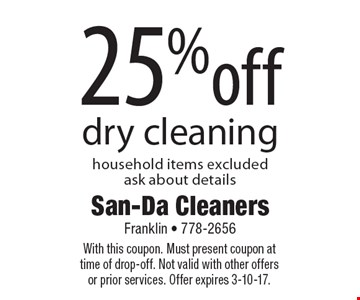 25% off dry cleaning. Household items excluded. Ask about details. With this coupon. Must present coupon at time of drop-off. Not valid with other offers or prior services. Offer expires 3-10-17.