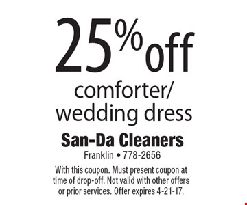 25%off comforter/ wedding dress. With this coupon. Must present coupon at time of drop-off. Not valid with other offers or prior services. Offer expires 4-21-17.