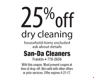 25%off dry cleaning household items excluded, ask about details. With this coupon. Must present coupon at time of drop-off. Not valid with other offers or prior services. Offer expires 4-21-17.