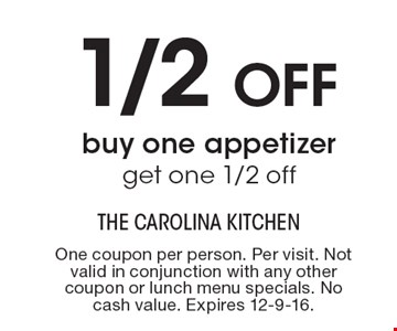 1/2 off – buy one appetizer, get one 1/2 off. One coupon per person. Per visit. Not valid in conjunction with any other coupon or lunch menu specials. No cash value. Expires 12-9-16.
