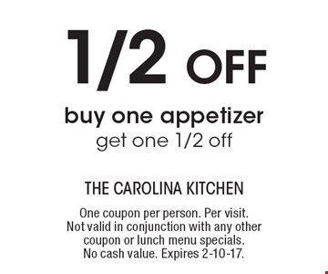 1/2 OFF, buy one appetizer, get one 1/2 off. One coupon per person. Per visit. Not valid in conjunction with any other coupon or lunch menu specials. No cash value. Expires 2-10-17.