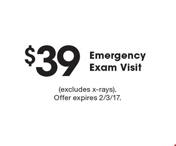 $39 Emergency Exam Visit. (excludes x-rays). Offer expires 2/3/17.