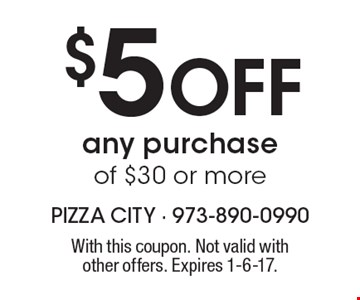 $5 Off any purchase of $30 or more. With this coupon. Not valid with other offers. Expires 1-6-17.