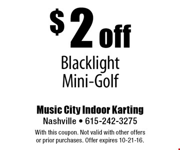 $2 off Blacklight Mini-Golf. With this coupon. Not valid with other offers or prior purchases. Offer expires 10-21-16.