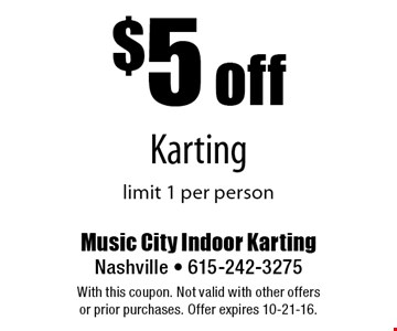 $5 off Karting limit 1 per person . With this coupon. Not valid with other offers or prior purchases. Offer expires 10-21-16.