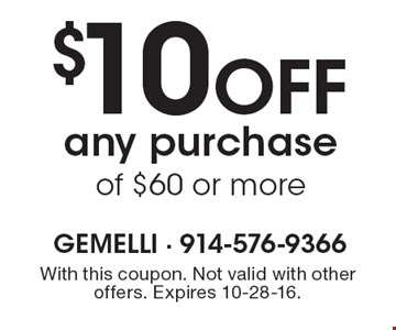 $10 Off any purchase of $60 or more. With this coupon. Not valid with other offers. Expires 10-28-16.