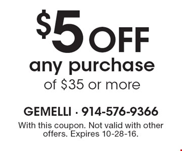$5 Off any purchase of $35 or more. With this coupon. Not valid with other offers. Expires 10-28-16.