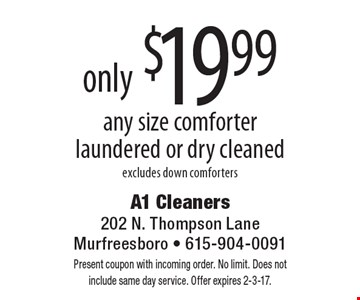 Any size comforter laundered or dry cleaned only $19.99, excludes down comforters. Present coupon with incoming order. No limit. Does not include same day service. Offer expires 2-3-17.