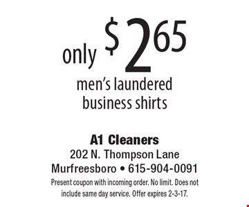 only $2.65 men's laundered business shirts. Present coupon with incoming order. No limit. Does not include same day service. Offer expires 2-3-17.