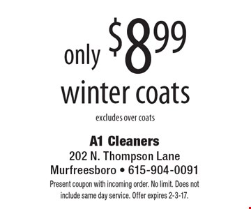 Winter coats only $8.99, excludes over coats. Present coupon with incoming order. No limit. Does not include same day service. Offer expires 2-3-17.
