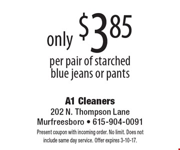 only $3.85 per pair of starched blue jeans or pants. Present coupon with incoming order. No limit. Does not include same day service. Offer expires 3-10-17.