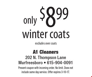only $8.99 winter coats excludes over coats. Present coupon with incoming order. No limit. Does not include same day service. Offer expires 3-10-17.