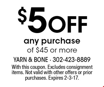 $5 Off Any Purchase Of $45 Or More. With this coupon. Excludes consignment items. Not valid with other offers or prior purchases. Expires 2-3-17.