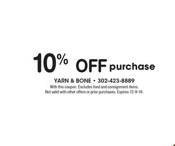 10% off purchase. With this coupon. Excludes food and consignment items. Not valid with other offers or prior purchases. Expires 12-9-16.