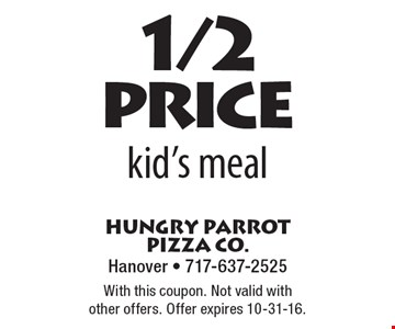 1/2 price kid's meal. With this coupon. Not valid with other offers. Offer expires 10-31-16.
