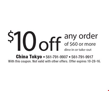 $10 off any order of $60 or more, dine in or take-out. With this coupon. Not valid with other offers. Offer expires 10-28-16.