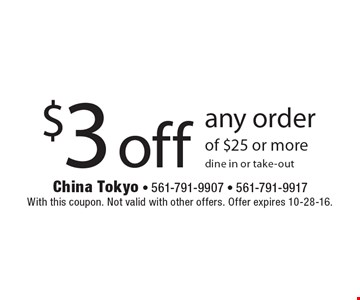 $3 off any order of $25 or more, dine in or take-out. With this coupon. Not valid with other offers. Offer expires 10-28-16.