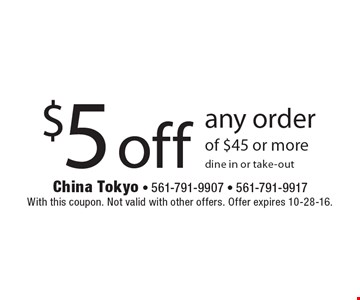 $5 off any order of $45 or more, dine in or take-out. With this coupon. Not valid with other offers. Offer expires 10-28-16.