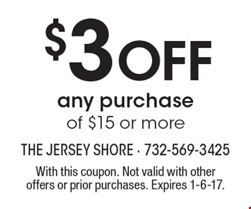 $3 Off any purchase of $15 or more. With this coupon. Not valid with other offers or prior purchases. Expires 1-6-17.