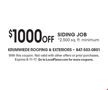 $1000 off siding job. 2,500 sq. ft. minimum. With this coupon. Not valid with other offers or prior purchases. Expires 8-11-17. Go to LocalFlavor.com for more coupons.