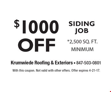 $1000 OFF SIDING JOB. *2,500 SQ. FT. MINIMUM. With this coupon. Not valid with other offers. Offer expires 4-21-17.
