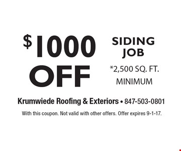 $1000 OFF SIDING JOB. *2,500 SQ. FT. MINIMUM. With this coupon. Not valid with other offers. Offer expires 9-1-17.