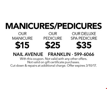 manicures/pedicures $35 OUR deluxe spa pedicure. $25 OUR PEDICURE. $15 OUR manicure. . With this coupon. Not valid with any other offers.Not valid on gift certificate purchases. Cut down & repairs at additional charge. Offer expires 3/10/17.