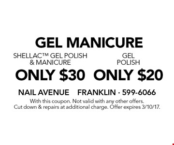 gel manicure only $20 gel polish. only $30 Shellac gel polish & manicure. With this coupon. Not valid with any other offers. Cut down & repairs at additional charge. Offer expires 3/10/17.