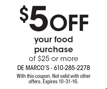$5 OFF your food purchase of $25 or more. With this coupon. Not valid with other offers. Expires 10-31-16.