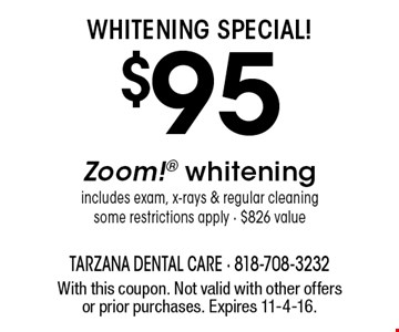 Whitening Special! $95 Zoom! whitening includes exam, x-rays & regular cleaning some restrictions apply - $826 value. With this coupon. Not valid with other offers or prior purchases. Expires 11-4-16.