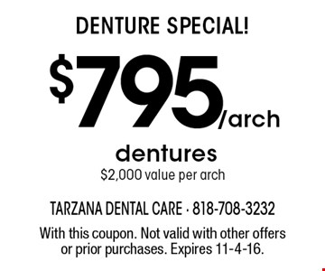 Denture Special! $795/arch dentures $2,000 value per arch. With this coupon. Not valid with other offers or prior purchases. Expires 11-4-16.