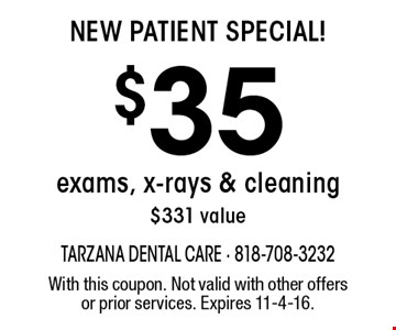 New Patient Special! $35 exams, x-rays & cleaning $331 value. With this coupon. Not valid with other offers or prior services. Expires 11-4-16.